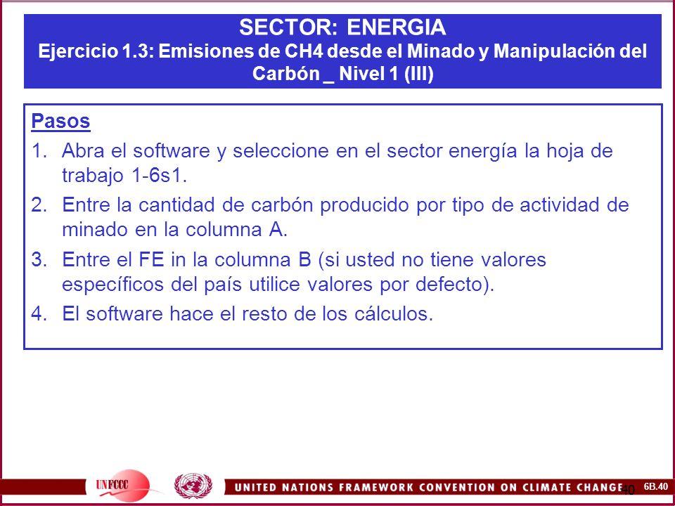 6B.40 40 SECTOR: ENERGIA Ejercicio 1.3: Emisiones de CH4 desde el Minado y Manipulación del Carbón _ Nivel 1 (III) Pasos 1.Abra el software y seleccio