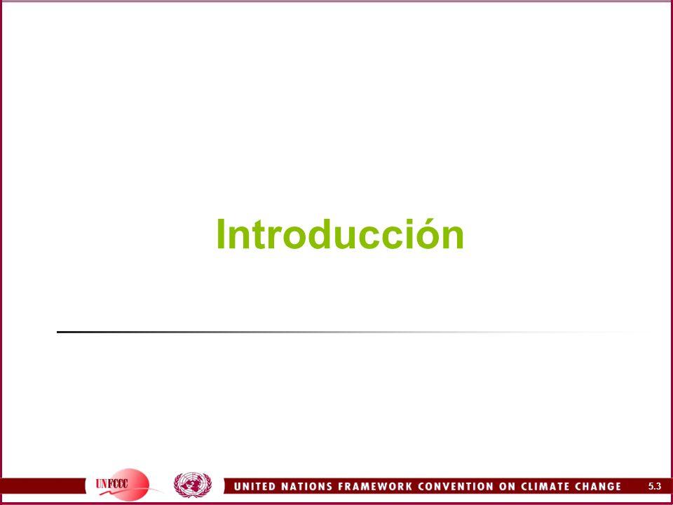 5.4 Introducción COP2 adoptó directrices para la preparación de Comunicaciones Nacionales (CN) iniciales (Decisión 10/CP.2) Directrices del IPCC usadas por 106 Partes no pertenecientes al Anexo I (NAI) para preparar CN.