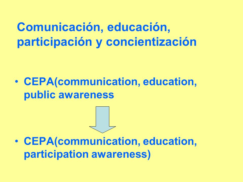 Comunicación, educación, participación y concientización CEPA(communication, education, public awareness CEPA(communication, education, participation