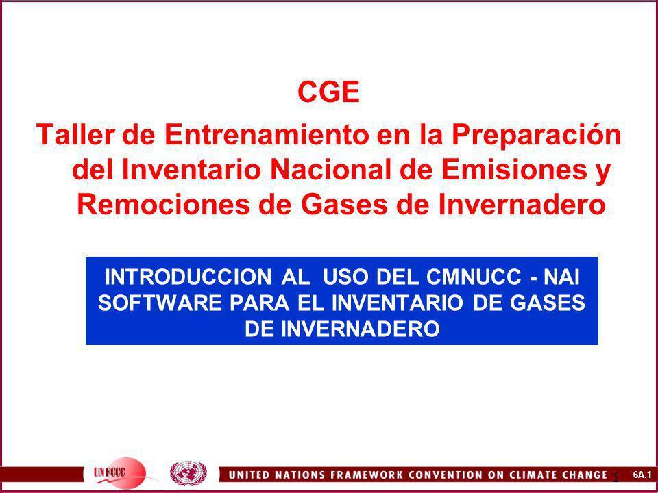 6A.1 1 INTRODUCCION AL USO DEL CMNUCC - NAI SOFTWARE PARA EL INVENTARIO DE GASES DE INVERNADERO CGE Taller de Entrenamiento en la Preparación del Inve