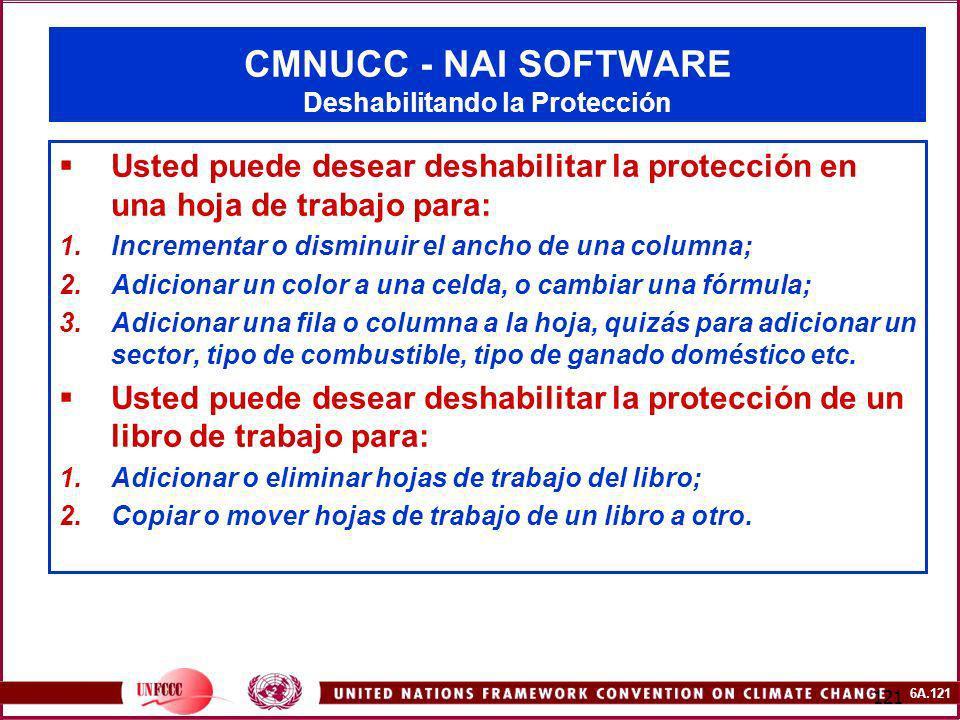 6A.121 121 CMNUCC - NAI SOFTWARE Deshabilitando la Protección Usted puede desear deshabilitar la protección en una hoja de trabajo para: 1.Incrementar