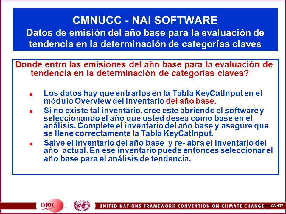6A.127 127 CMNUCC - NAI SOFTWARE Datos de emisión del año base para la evaluación de tendencia en la determinación de categorías claves Donde entro la