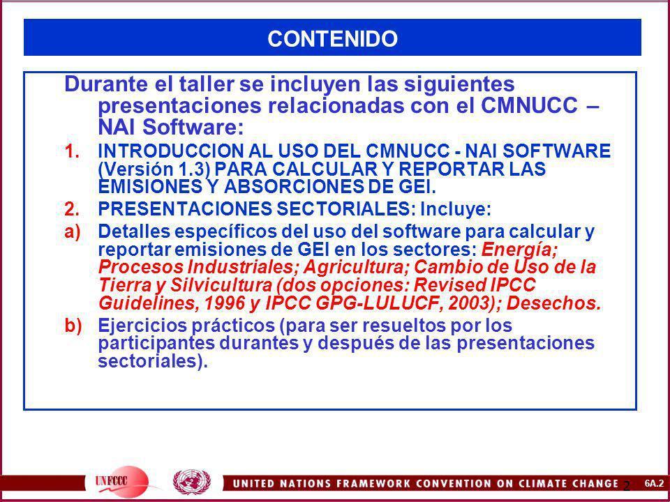 6A.2 2 CONTENIDO Durante el taller se incluyen las siguientes presentaciones relacionadas con el CMNUCC – NAI Software: 1.INTRODUCCION AL USO DEL CMNU