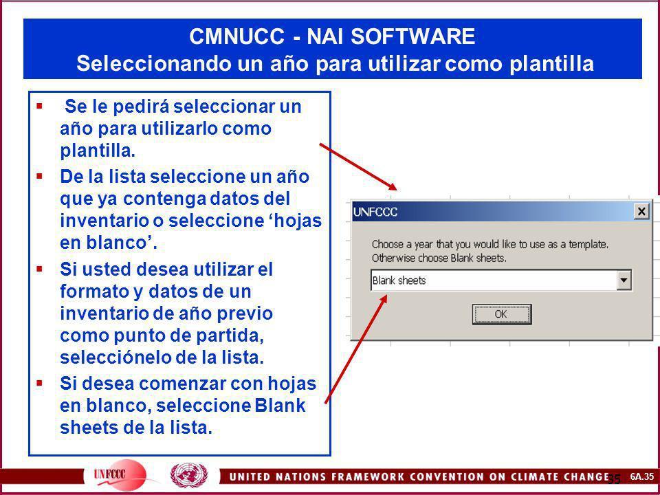 6A.35 35 CMNUCC - NAI SOFTWARE Seleccionando un año para utilizar como plantilla Se le pedirá seleccionar un año para utilizarlo como plantilla. De la