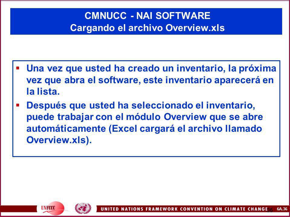 6A.36 36 CMNUCC - NAI SOFTWARE Cargando el archivo Overview.xls Una vez que usted ha creado un inventario, la próxima vez que abra el software, este i
