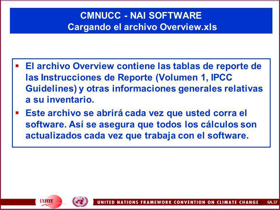 6A.37 37 CMNUCC - NAI SOFTWARE Cargando el archivo Overview.xls El archivo Overview contiene las tablas de reporte de las Instrucciones de Reporte (Vo