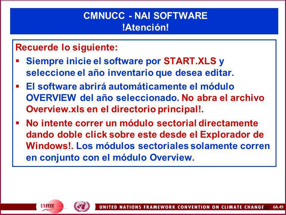 6A.49 49 CMNUCC - NAI SOFTWARE !Atención! Recuerde lo siguiente: Siempre inicie el software por START.XLS y seleccione el año inventario que desea edi