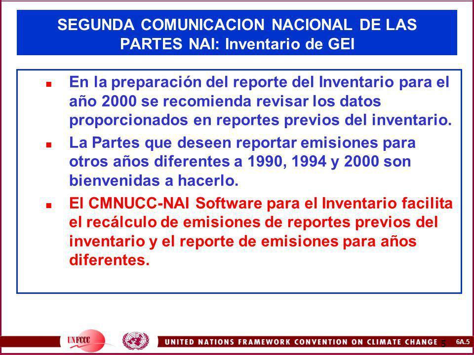 6A.5 5 SEGUNDA COMUNICACION NACIONAL DE LAS PARTES NAI: Inventario de GEI En la preparación del reporte del Inventario para el año 2000 se recomienda