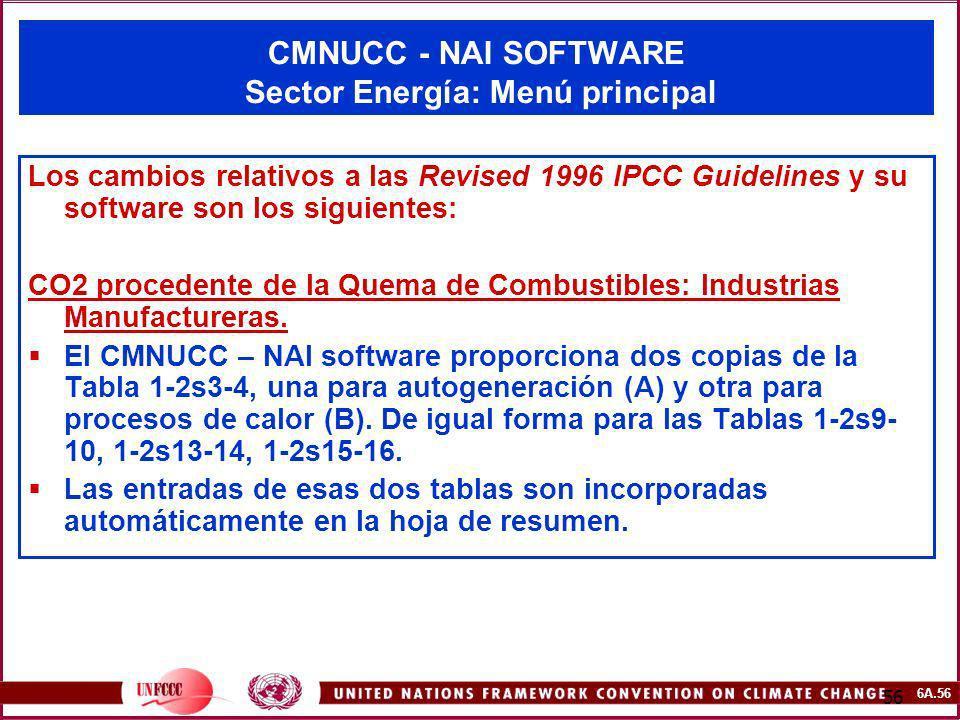 6A.56 56 CMNUCC - NAI SOFTWARE Sector Energía: Menú principal Los cambios relativos a las Revised 1996 IPCC Guidelines y su software son los siguiente