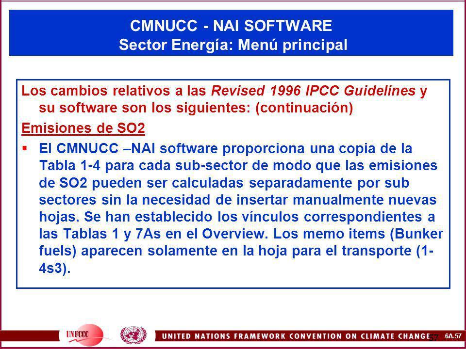 6A.57 57 CMNUCC - NAI SOFTWARE Sector Energía: Menú principal Los cambios relativos a las Revised 1996 IPCC Guidelines y su software son los siguiente