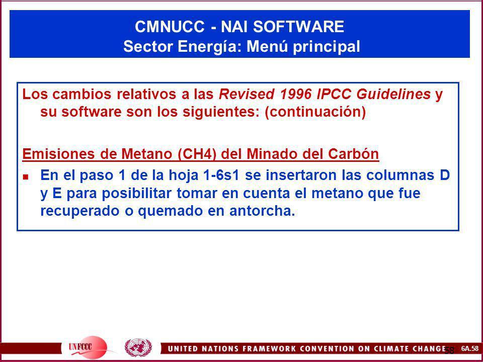 6A.58 58 CMNUCC - NAI SOFTWARE Sector Energía: Menú principal Los cambios relativos a las Revised 1996 IPCC Guidelines y su software son los siguiente