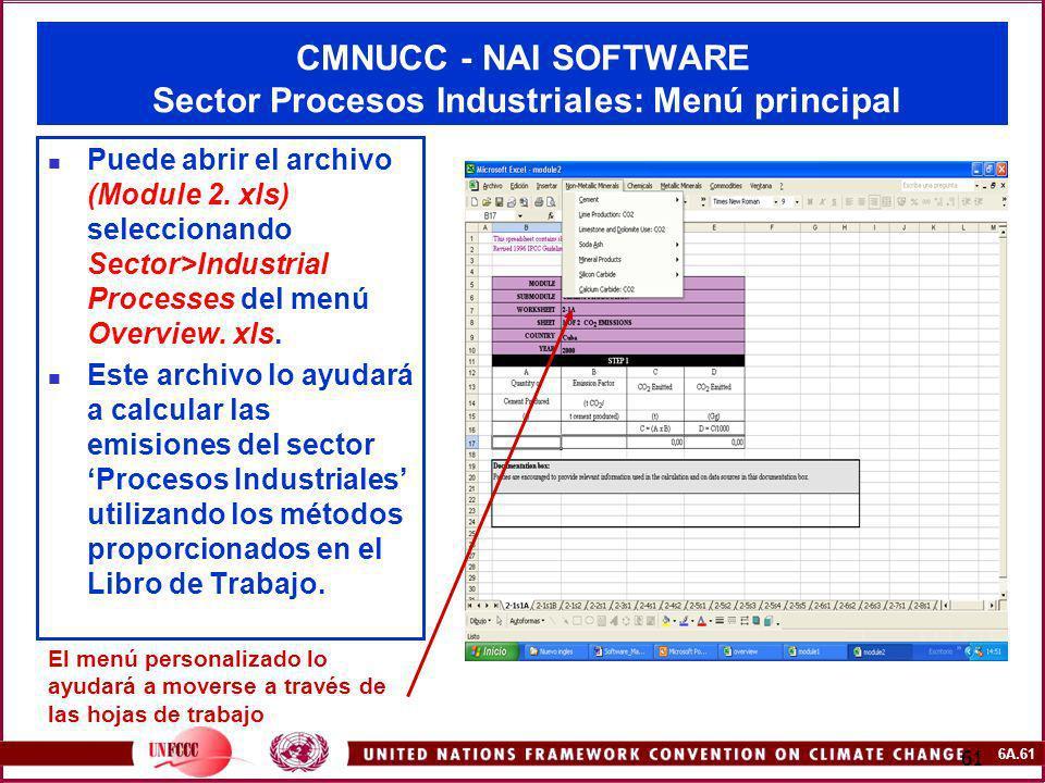 6A.61 61 CMNUCC - NAI SOFTWARE Sector Procesos Industriales: Menú principal Puede abrir el archivo (Module 2. xls) seleccionando Sector>Industrial Pro