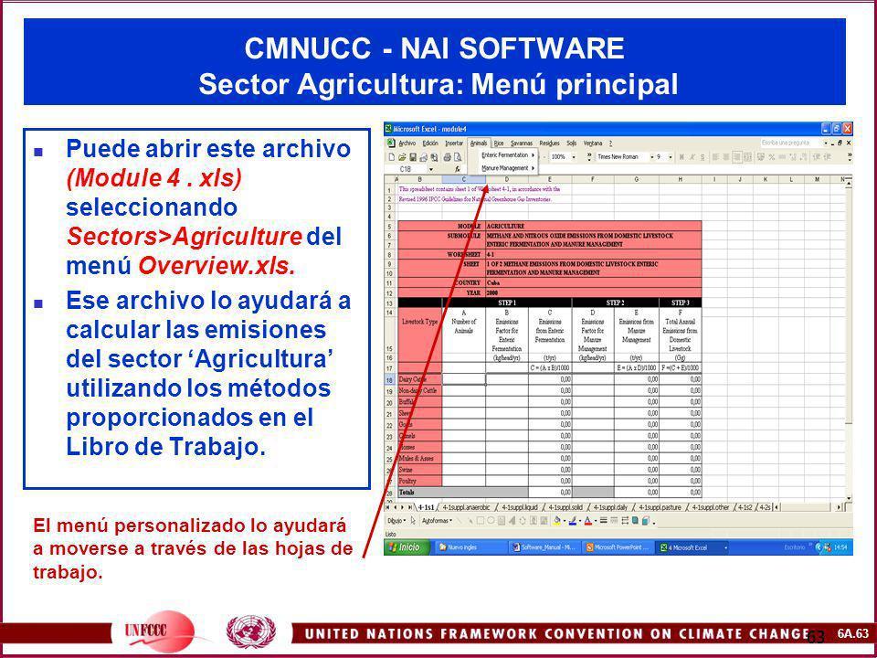 6A.63 63 CMNUCC - NAI SOFTWARE Sector Agricultura: Menú principal Puede abrir este archivo (Module 4. xls) seleccionando Sectors>Agriculture del menú