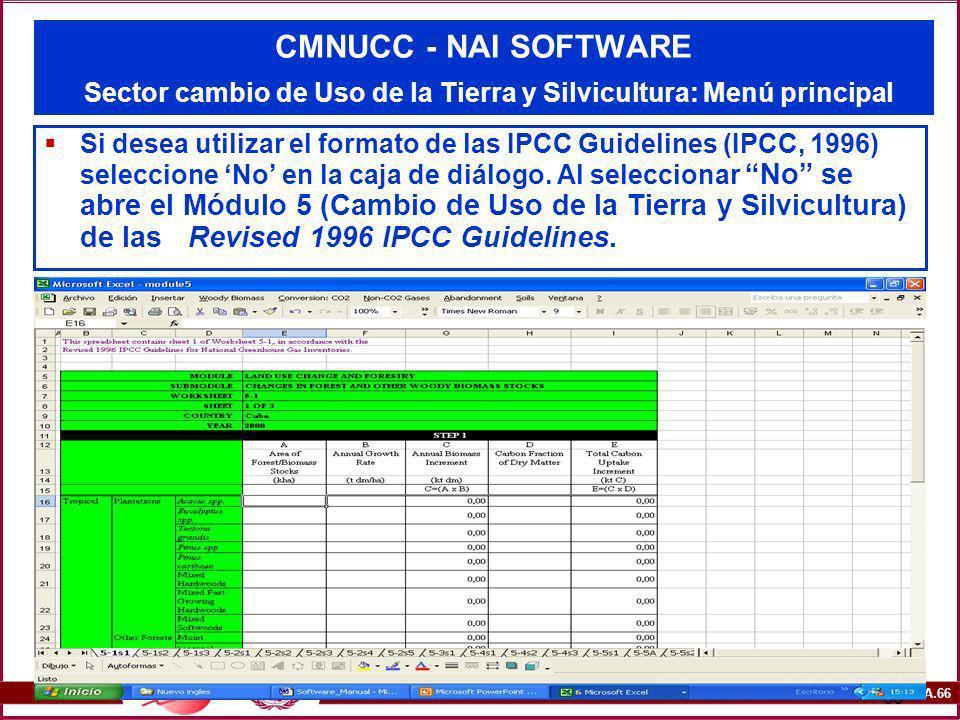 6A.66 66 CMNUCC - NAI SOFTWARE Sector cambio de Uso de la Tierra y Silvicultura: Menú principal Si desea utilizar el formato de las IPCC Guidelines (I