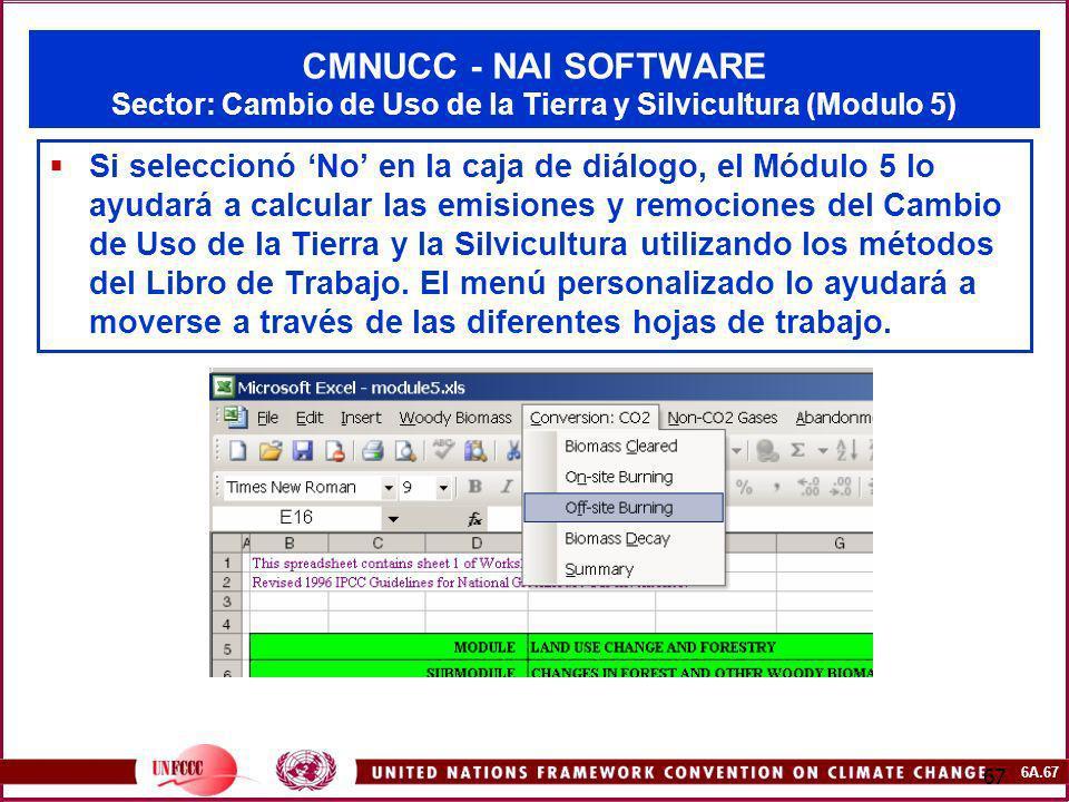 6A.67 67 CMNUCC - NAI SOFTWARE Sector: Cambio de Uso de la Tierra y Silvicultura (Modulo 5) Si seleccionó No en la caja de diálogo, el Módulo 5 lo ayu