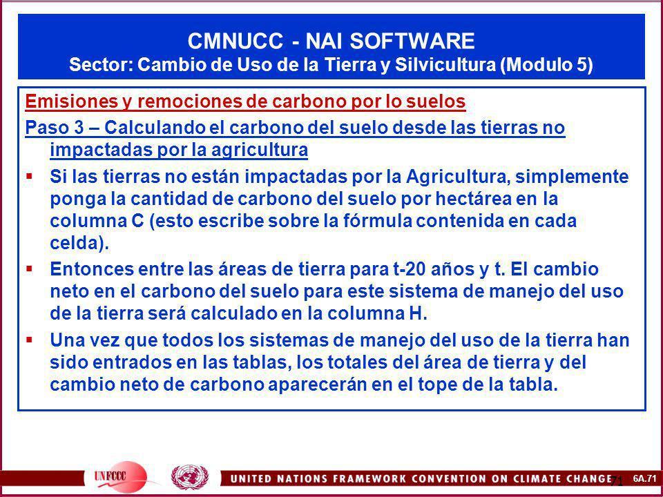 6A.71 71 CMNUCC - NAI SOFTWARE Sector: Cambio de Uso de la Tierra y Silvicultura (Modulo 5) Emisiones y remociones de carbono por lo suelos Paso 3 – C