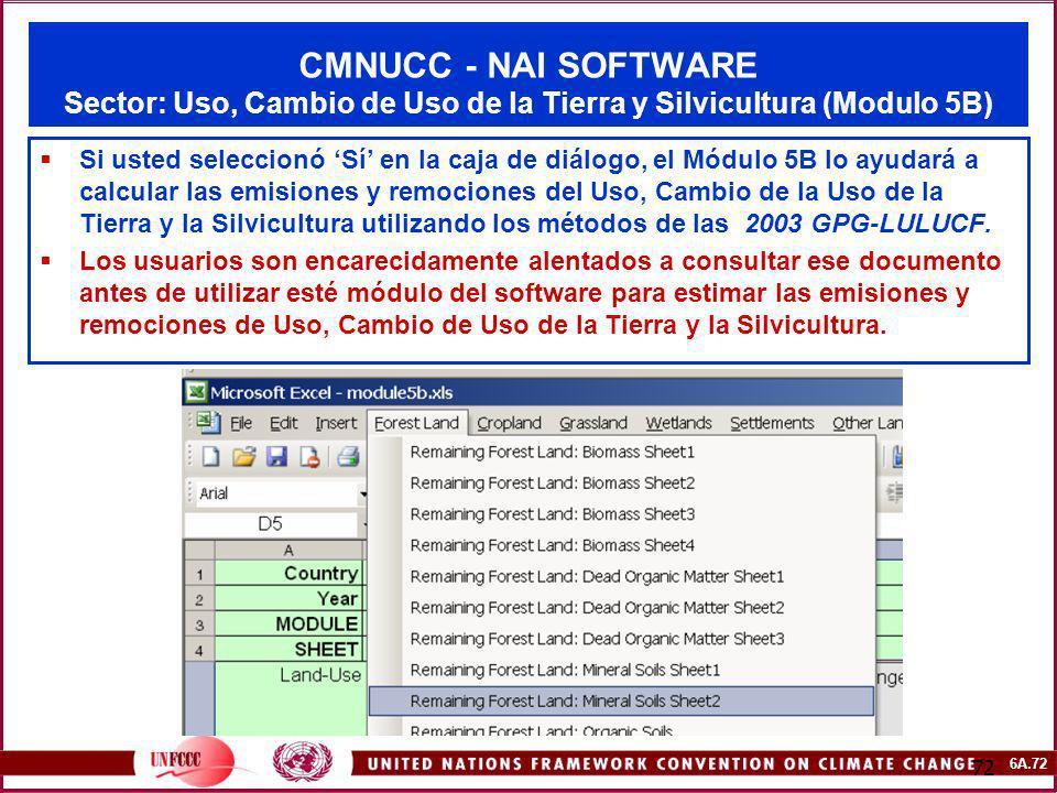 6A.72 72 CMNUCC - NAI SOFTWARE Sector: Uso, Cambio de Uso de la Tierra y Silvicultura (Modulo 5B) Si usted seleccionó Sí en la caja de diálogo, el Mód