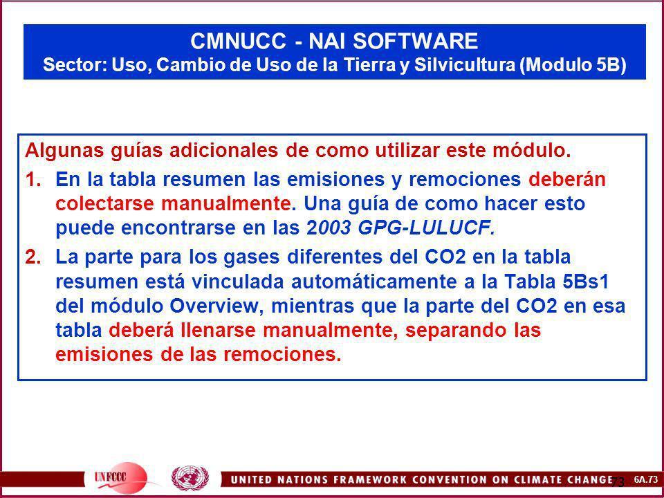 6A.73 73 CMNUCC - NAI SOFTWARE Sector: Uso, Cambio de Uso de la Tierra y Silvicultura (Modulo 5B) Algunas guías adicionales de como utilizar este módu