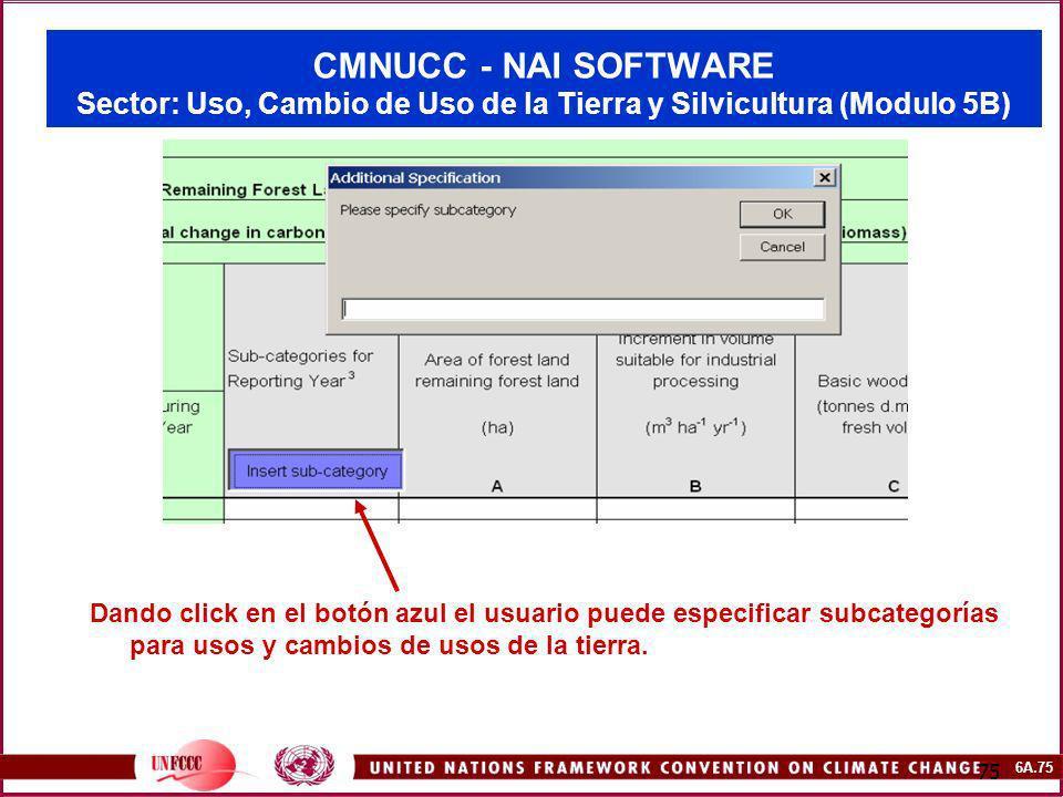 6A.75 75 CMNUCC - NAI SOFTWARE Sector: Uso, Cambio de Uso de la Tierra y Silvicultura (Modulo 5B) Dando click en el botón azul el usuario puede especi
