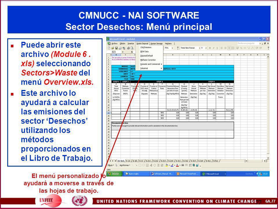 6A.77 77 CMNUCC - NAI SOFTWARE Sector Desechos: Menú principal Puede abrir este archivo (Module 6. xls) seleccionando Sectors>Waste del menú Overview.