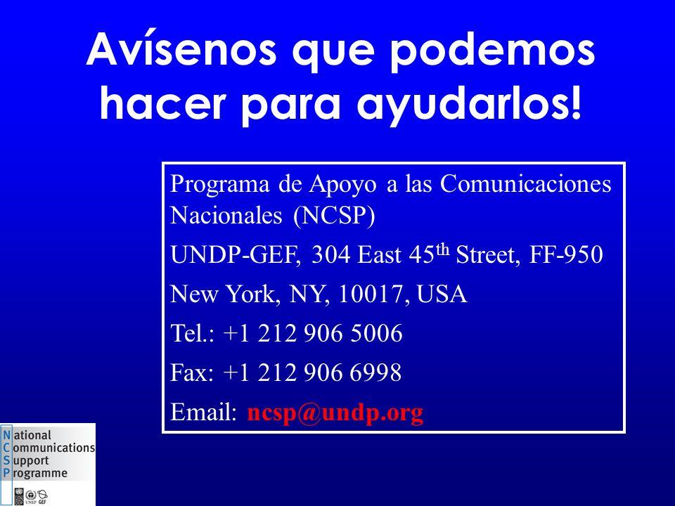 Avísenos que podemos hacer para ayudarlos! Programa de Apoyo a las Comunicaciones Nacionales (NCSP) UNDP-GEF, 304 East 45 th Street, FF-950 New York,