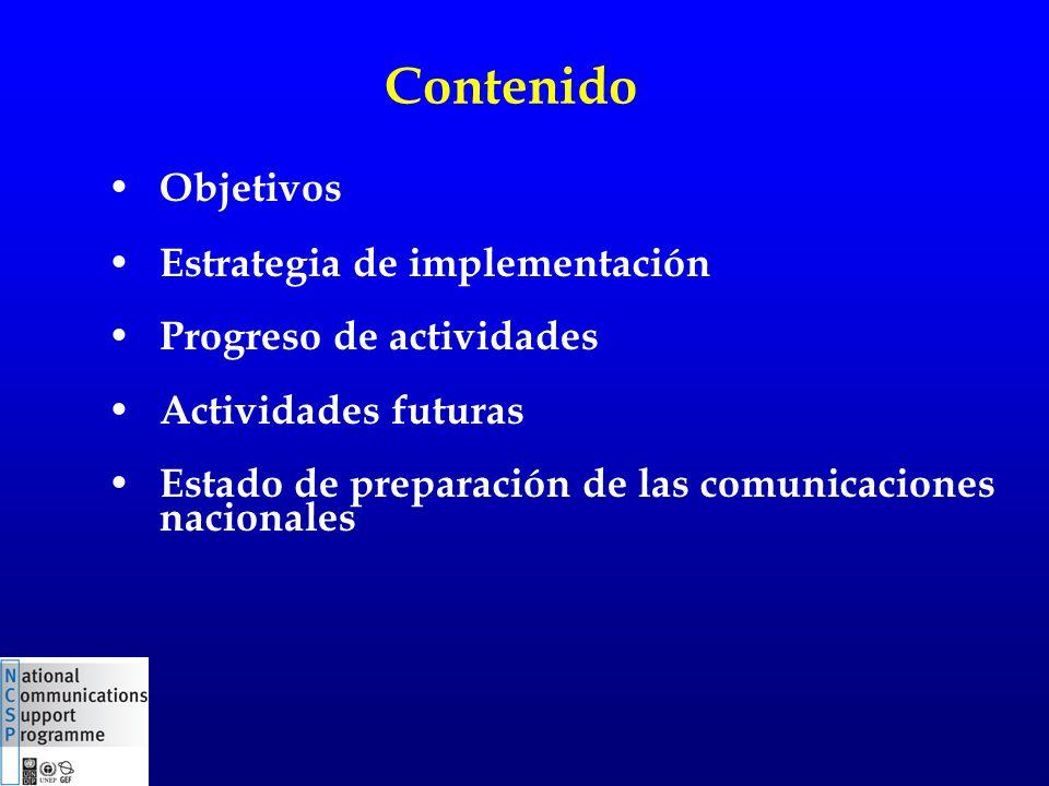 Objetivos Estrategia de implementación Progreso de actividades Actividades futuras Estado de preparación de las comunicaciones nacionales Contenido