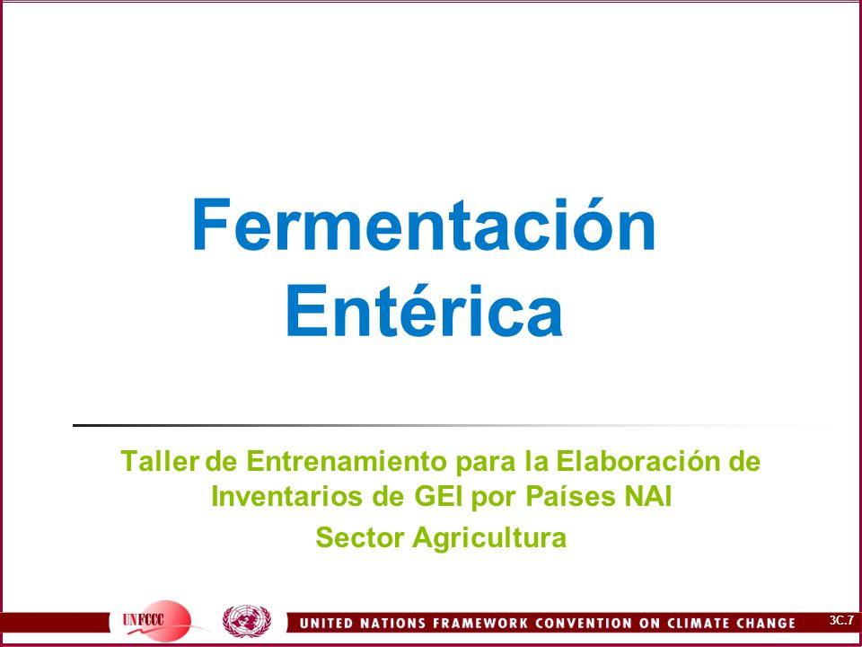 3C.7 Fermentación Entérica Taller de Entrenamiento para la Elaboración de Inventarios de GEI por Países NAI Sector Agricultura