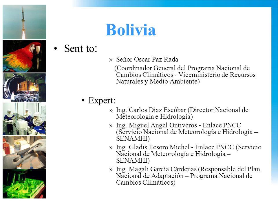 Bolivia Sent to : »Señor Oscar Paz Rada (Coordinador General del Programa Nacional de Cambios Climáticos - Viceministerio de Recursos Naturales y Medio Ambiente) Expert: »Ing.