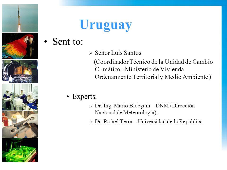 Uruguay Sent to: »Señor Luis Santos (Coordinador Técnico de la Unidad de Cambio Climático - Ministerio de Vivienda, Ordenamiento Territorial y Medio Ambiente ) Experts: »Dr.