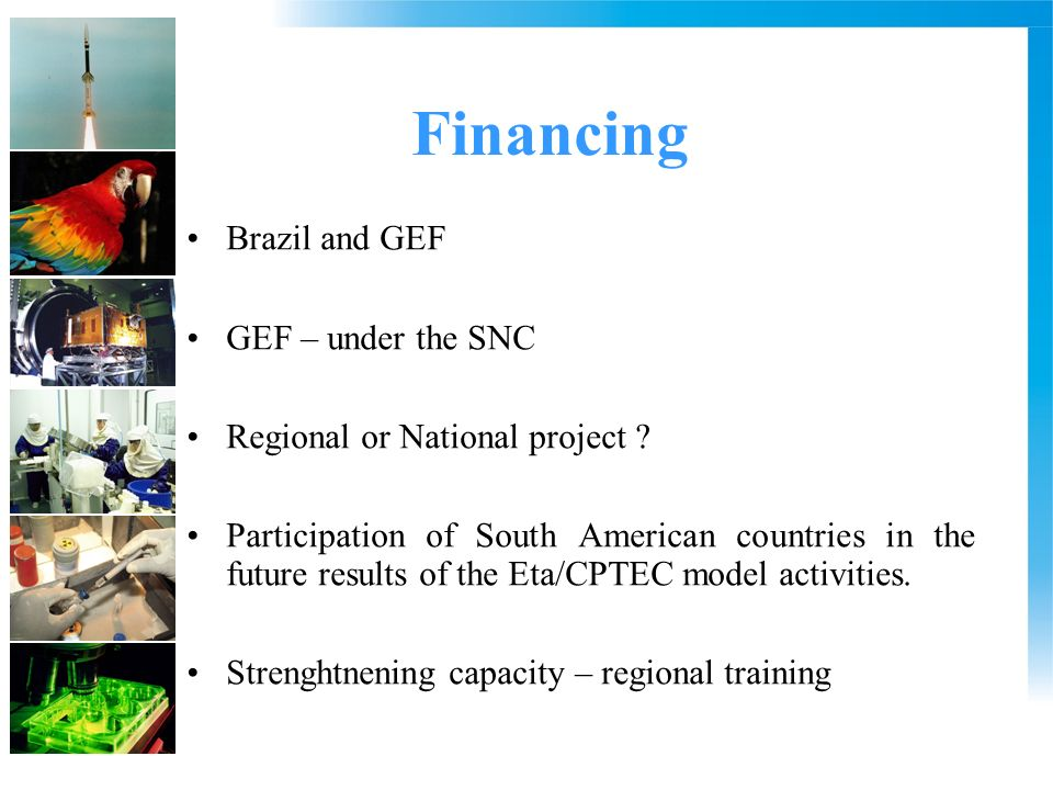 Financing Brazil and GEF GEF – under the SNC Regional or National project ? Participation of South American countries in the future results of the Eta