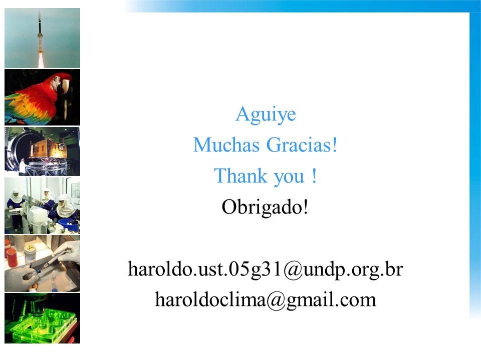 Aguiye Muchas Gracias! Thank you ! Obrigado! haroldo.ust.05g31@undp.org.br haroldoclima@gmail.com