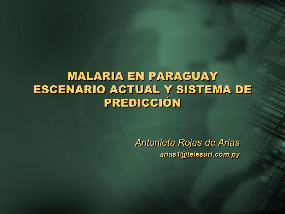 MALARIA EN PARAGUAY ESCENARIO ACTUAL Y SISTEMA DE PREDICCIÓN Antonieta Rojas de Arias arias1@telesurf.com.py Antonieta Rojas de Arias arias1@telesurf.