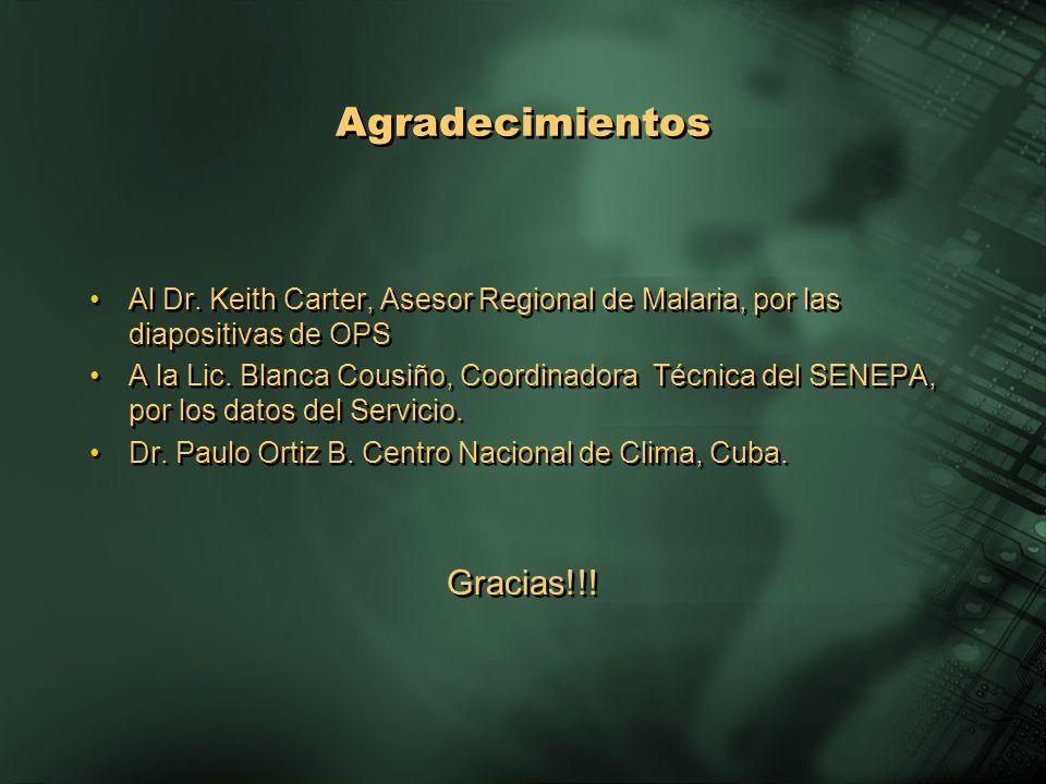 Agradecimientos Al Dr. Keith Carter, Asesor Regional de Malaria, por las diapositivas de OPS A la Lic. Blanca Cousiño, Coordinadora Técnica del SENEPA