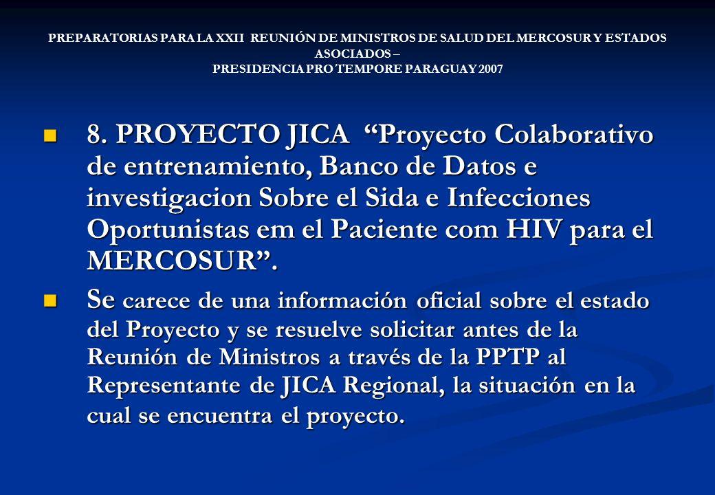 PREPARATORIAS PARA LA XXII REUNIÓN DE MINISTROS DE SALUD DEL MERCOSUR Y ESTADOS ASOCIADOS – PRESIDENCIA PRO TEMPORE PARAGUAY 2007 8. PROYECTO JICA Pro