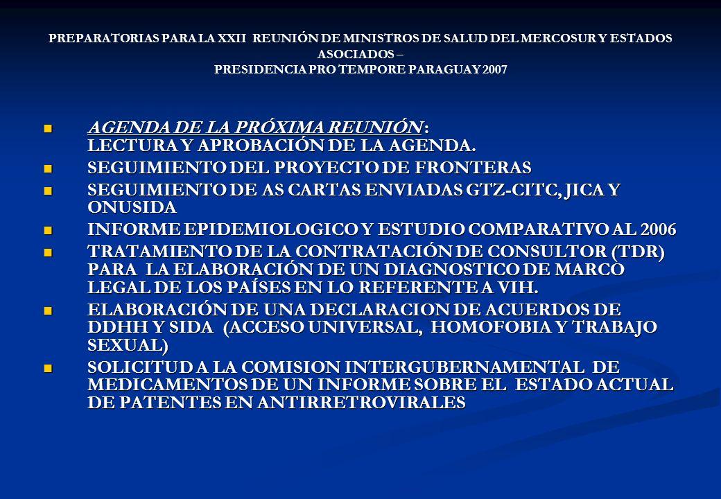 PREPARATORIAS PARA LA XXII REUNIÓN DE MINISTROS DE SALUD DEL MERCOSUR Y ESTADOS ASOCIADOS – PRESIDENCIA PRO TEMPORE PARAGUAY 2007 AGENDA DE LA PRÓXIMA REUNIÓN : LECTURA Y APROBACIÓN DE LA AGENDA.