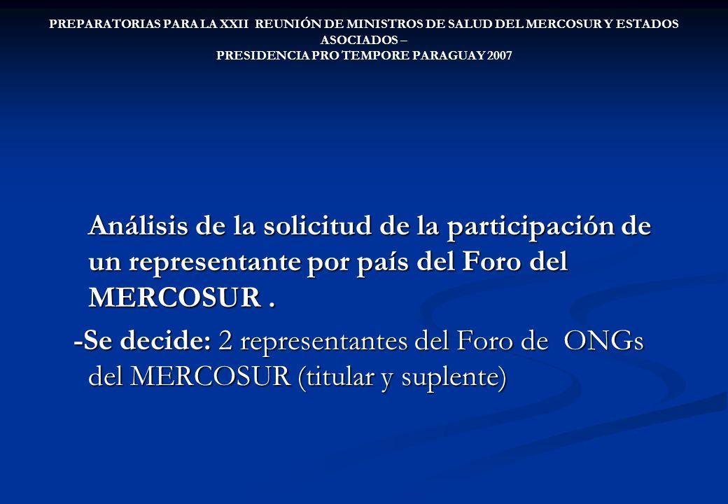 PREPARATORIAS PARA LA XXII REUNIÓN DE MINISTROS DE SALUD DEL MERCOSUR Y ESTADOS ASOCIADOS – PRESIDENCIA PRO TEMPORE PARAGUAY 2007 Análisis de la solicitud de la participación de un representante por país del Foro del MERCOSUR.