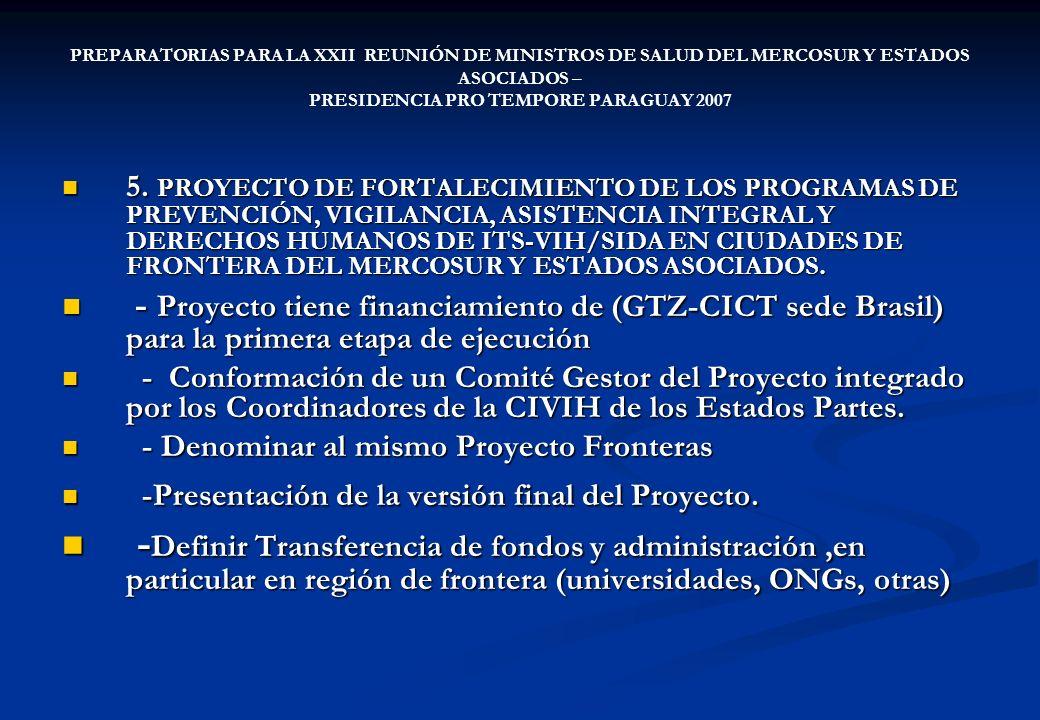 PREPARATORIAS PARA LA XXII REUNIÓN DE MINISTROS DE SALUD DEL MERCOSUR Y ESTADOS ASOCIADOS – PRESIDENCIA PRO TEMPORE PARAGUAY 2007 5. PROYECTO DE FORTA
