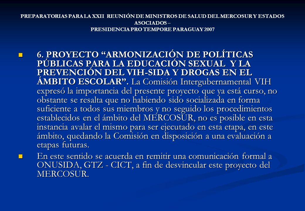 PREPARATORIAS PARA LA XXII REUNIÓN DE MINISTROS DE SALUD DEL MERCOSUR Y ESTADOS ASOCIADOS – PRESIDENCIA PRO TEMPORE PARAGUAY 2007 6. PROYECTO ARMONIZA