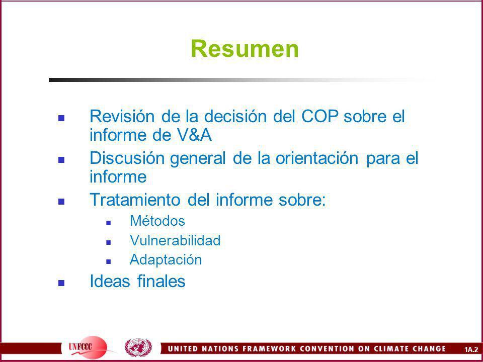 1A.2 Resumen Revisión de la decisión del COP sobre el informe de V&A Discusión general de la orientación para el informe Tratamiento del informe sobre: Métodos Vulnerabilidad Adaptación Ideas finales
