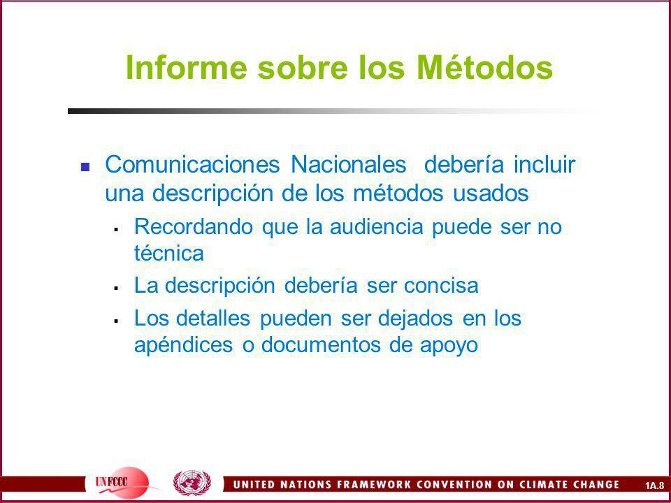 1A.8 Informe sobre los Métodos Comunicaciones Nacionales debería incluir una descripción de los métodos usados Recordando que la audiencia puede ser no técnica La descripción debería ser concisa Los detalles pueden ser dejados en los apéndices o documentos de apoyo