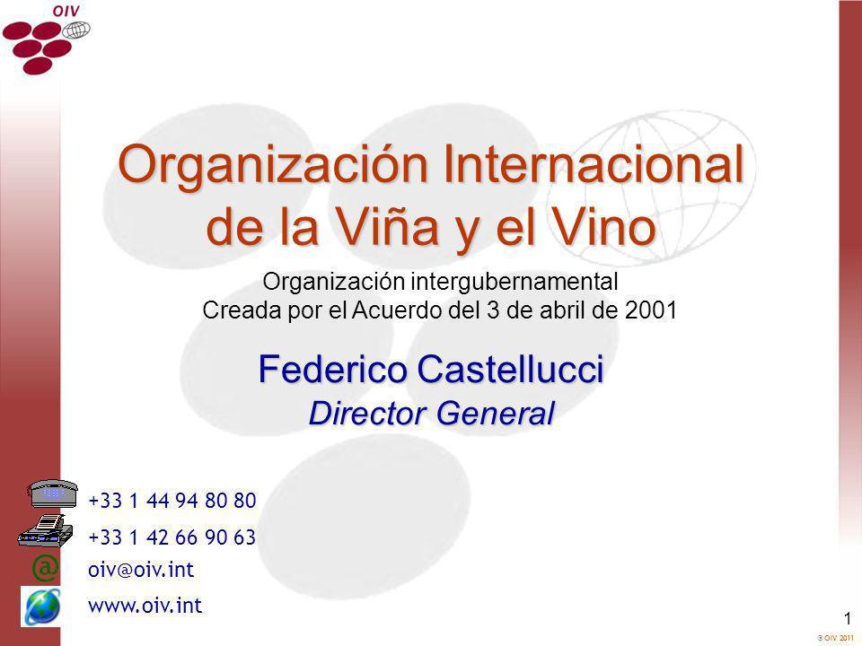 OIV 2011 1 Organización intergubernamental Creada por el Acuerdo del 3 de abril de 2001 Organización Internacional de la Viña y el Vino @ +33 1 44 94