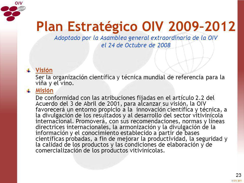 OIV 2011 23 Plan Estratégico OIV 2009–2012 Adoptado por la Asamblea general extraordinaria de la OIV el 24 de Octubre de 2008 Visión Ser la organizaci