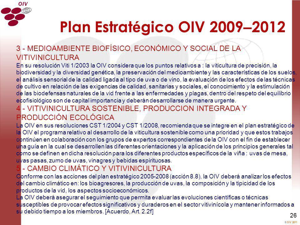 OIV 2011 26 Plan Estrat é gico OIV 2009 – 2012 3 - MEDIOAMBIENTE BIOFÍSICO, ECONÓMICO Y SOCIAL DE LA VITIVINICULTURA En su resolución Viti 1/2003 la O