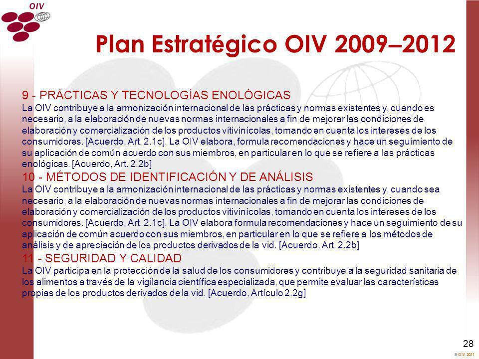 OIV 2011 28 Plan Estrat é gico OIV 2009 – 2012 9 - PRÁCTICAS Y TECNOLOGÍAS ENOLÓGICAS La OIV contribuye a la armonización internacional de las práctic