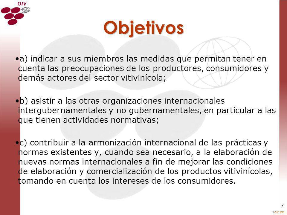 OIV 2011 7 Objetivos a) indicar a sus miembros las medidas que permitan tener en cuenta las preocupaciones de los productores, consumidores y demás ac