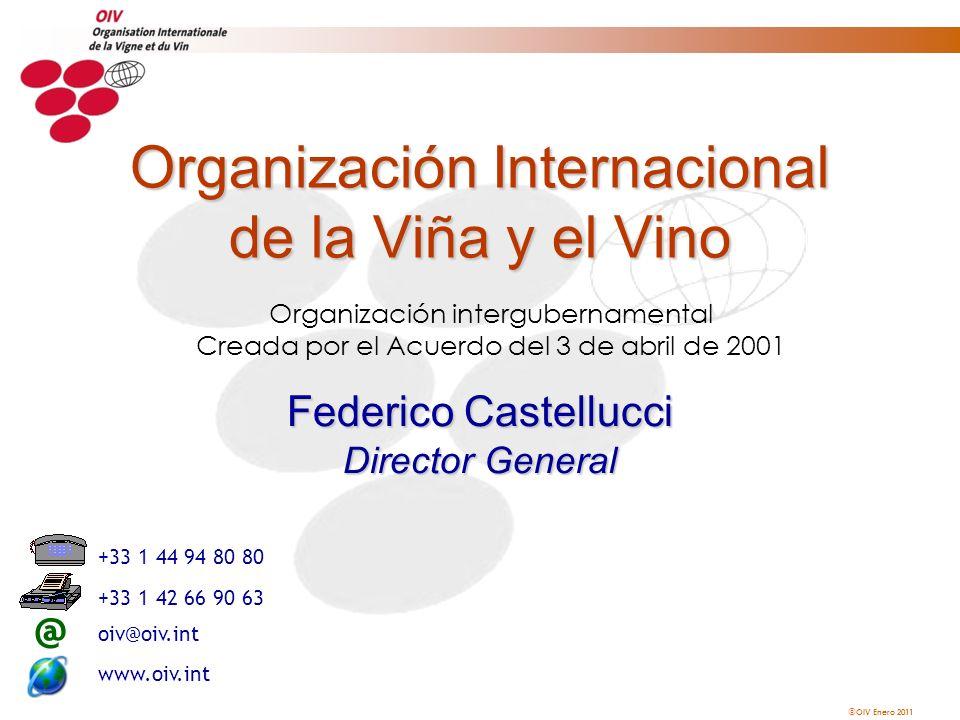 OIV Enero 2011 Organización intergubernamental Creada por el Acuerdo del 3 de abril de 2001 Organización Internacional de la Viña y el Vino @ +33 1 44