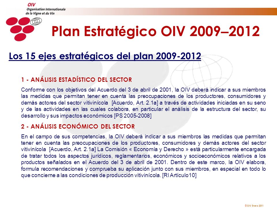 OIV Enero 2011 Plan Estrat é gico OIV 2009 – 2012 Los 15 ejes estratégicos del plan 2009-2012 1 - ANÁLISIS ESTADÍSTICO DEL SECTOR Conforme con los obj
