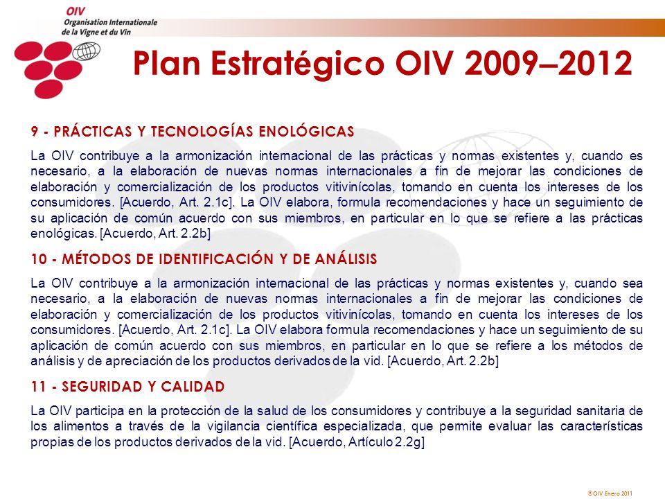 OIV Enero 2011 Plan Estrat é gico OIV 2009 – 2012 9 - PRÁCTICAS Y TECNOLOGÍAS ENOLÓGICAS La OIV contribuye a la armonización internacional de las prác