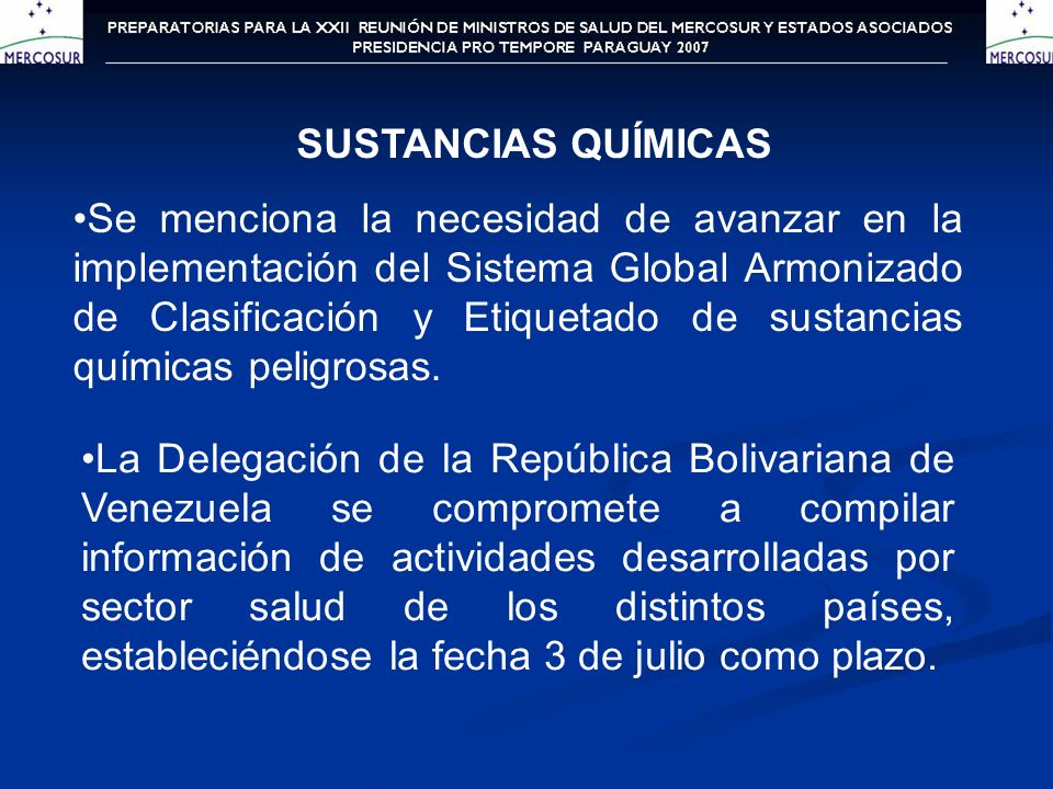 SUSTANCIAS QUÍMICAS Se menciona la necesidad de avanzar en la implementación del Sistema Global Armonizado de Clasificación y Etiquetado de sustancias químicas peligrosas.
