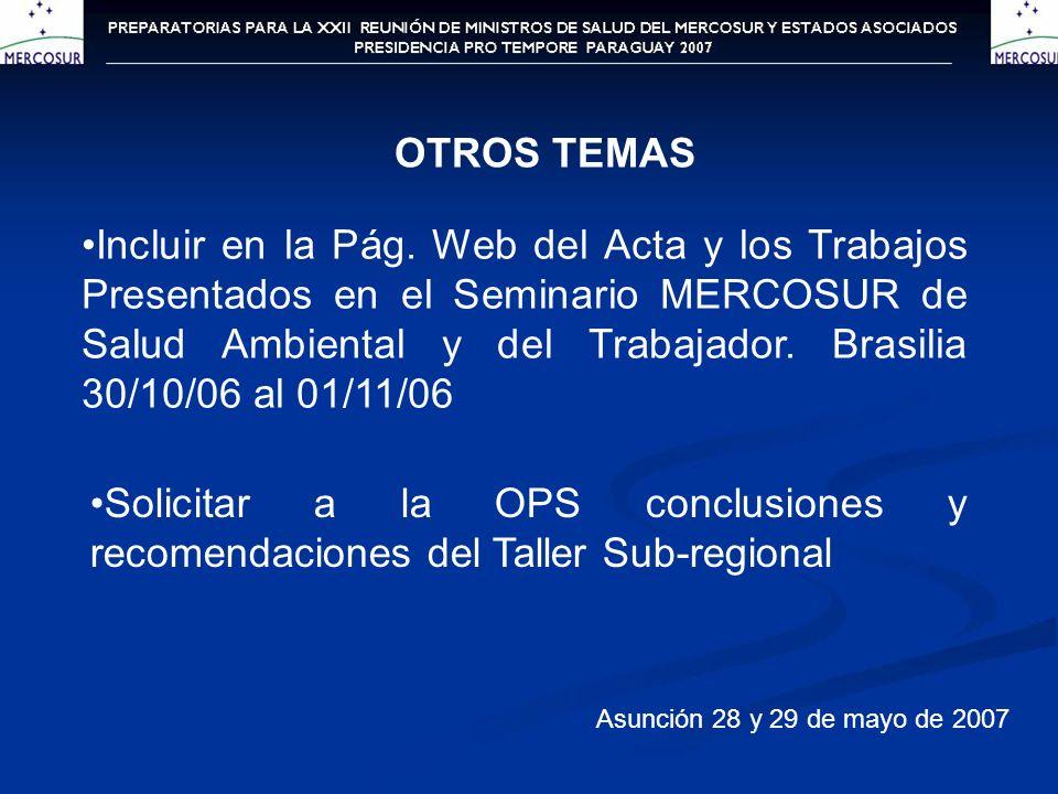 OTROS TEMAS Incluir en la Pág. Web del Acta y los Trabajos Presentados en el Seminario MERCOSUR de Salud Ambiental y del Trabajador. Brasilia 30/10/06